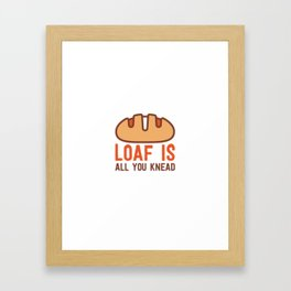 LOAF IS ALL YOU KNEAD Framed Art Print