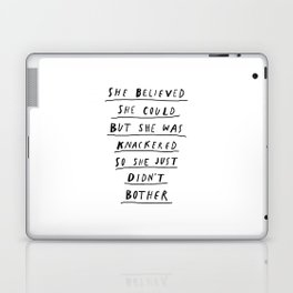 She Believed She Could But She Was knackered So She Just Didn't Bother black and white poster Laptop & iPad Skin
