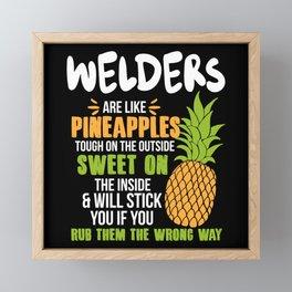 Welders Are Like Pineapples. Tough On The Outside Sweet On The Inside Framed Mini Art Print