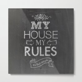 My House, My Rules Metal Print