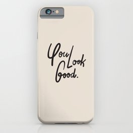 you look good – neutral iPhone Case