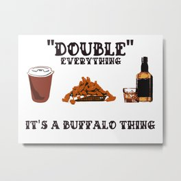 DOUBLE EVERYTHING Metal Print
