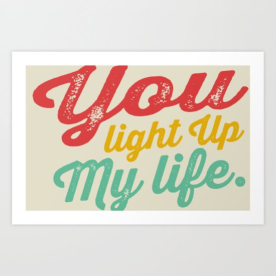 YOU LIGHT UP MY LIFE Art Print
