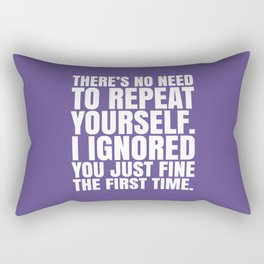 There's No Need To Repeat Yourself. I Ignored You Just Fine the First Time. (Ultra Violet) Rectangular Pillow