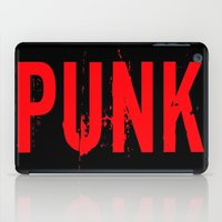 punk iPad Cases featuring PUNK by Silvio Ledbetter