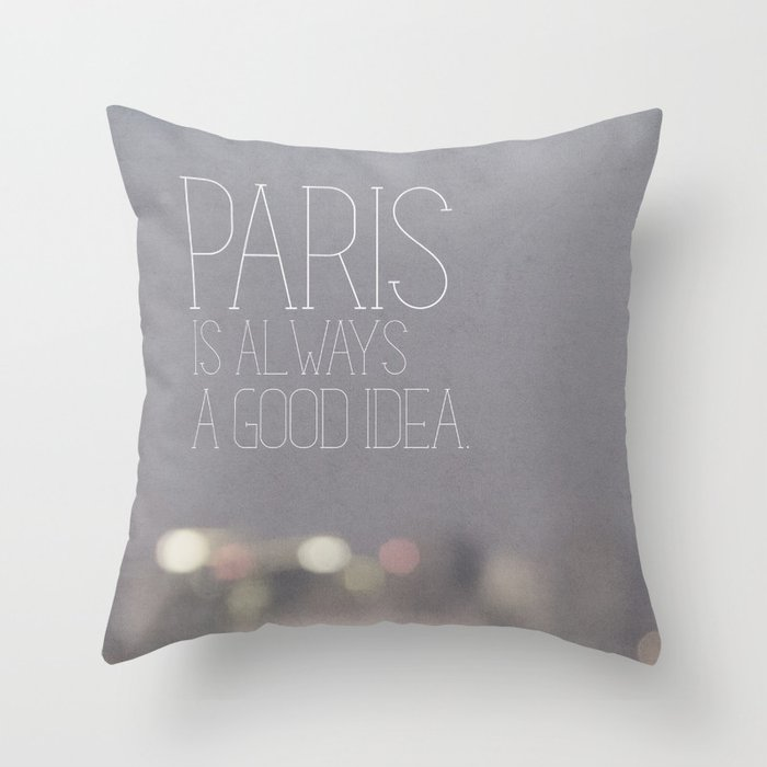 Paris Is Always A Good Idea Throw Pillow By Jillianaudreyphotography