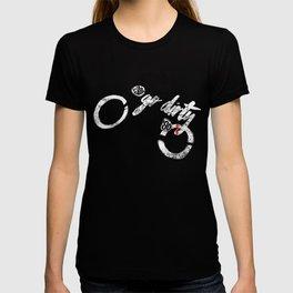 go dirty T-shirt