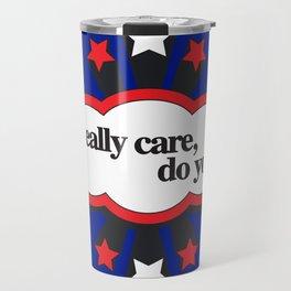 I Really Care, Do You? Travel Mug