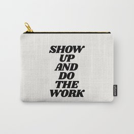 Show Up and Do the Work motivational typography in black and white home wall decor Carry-All Pouch