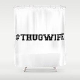 hashtag THUG WIFE Shower Curtain