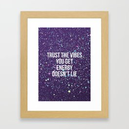 Trust The Vibes You Get Framed Art Print