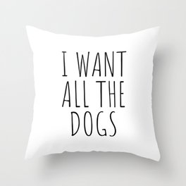 I want all the dogs Throw Pillow