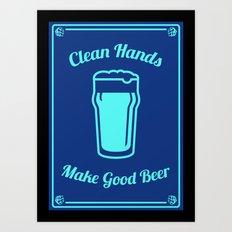 Clean Hands Make Good Beer Art Print