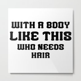 Body Like this Metal Print