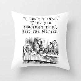 Then you shouldn't talk Throw Pillow