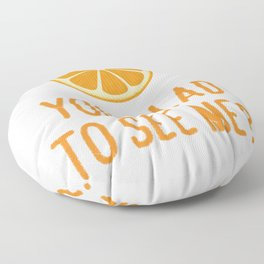 Orange You Glad to See Me? Floor Pillow