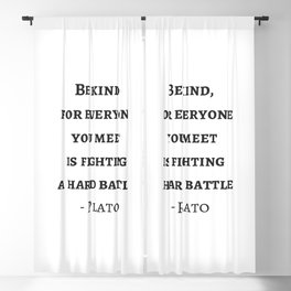 Greek Philosophy Quotes - Plato - Be kind to everyone you meet Blackout Curtain