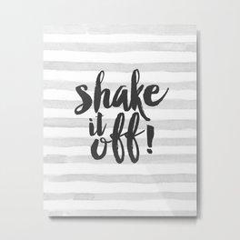 Shake If Off Metal Print