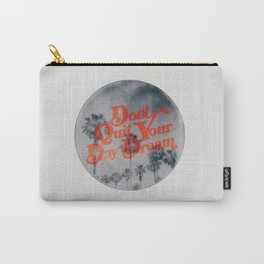 Don't Quit Your Day Dream Carry-All Pouch