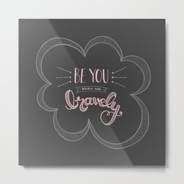 Be you boldly and bravely - dark gray Metal Print