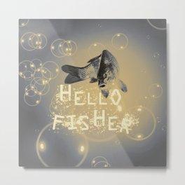 Hello fisher Metal Print