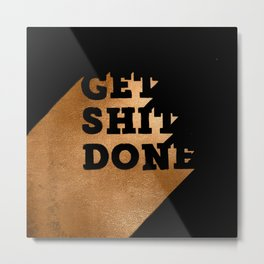 Get Shit Done Copper on Black Metal Print
