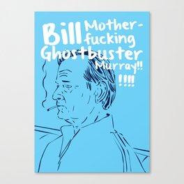Bill motherfucking Ghostbuster Murray Canvas Print