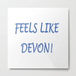 FEELS LIKE DEVON!  BLUE LOGO Metal Print