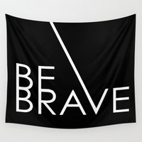 brave Wall Tapestries featuring Be Brave by Simi Design