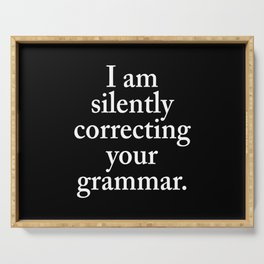 I am silently correcting your grammar (Black & White) Serving Tray