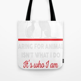 Caring for animals isnt what i do Its who i am Tote Bag