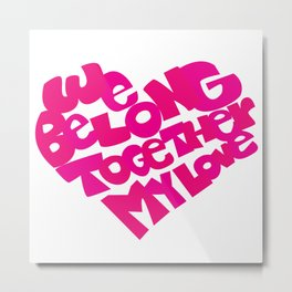 We belong Metal Print