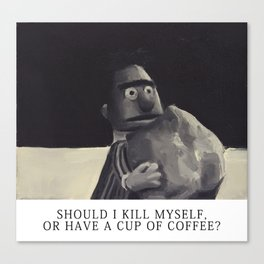 Should I kill myself or have a cup of coffee? Canvas Print
