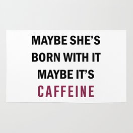 Maybe it's Caffeine Rug