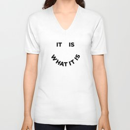 It Is What It Is Unisex V-Ausschnitt