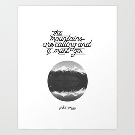 The mountains are calling and I must go (John Muir Quote) Art Print