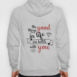 The good things in life are better with you Hoody