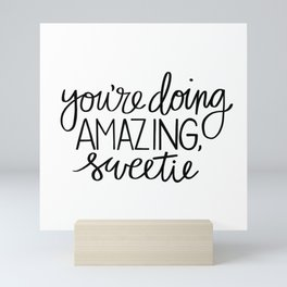 You're Doing Amazing, Sweetie Mini Art Print