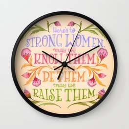 Here's to Strong Women, May We Know Them, May We Be Them, May We Raise Them Wall Clock