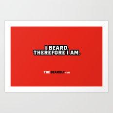 I BEARD, THEREFORE I AM. Art Print