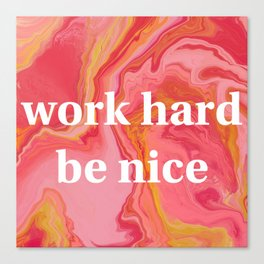 Work Hard Be Nice by Bethany Kelm Canvas Print