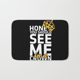 Honey you should see me in a crown Bath Mat