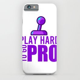 PLAY HARD TO GO PRO Geek Gift for Gamer Nerds iPhone Case