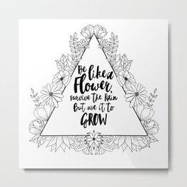 Be like a flower Metal Print