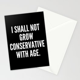I shall not grow conservative with age Stationery Cards