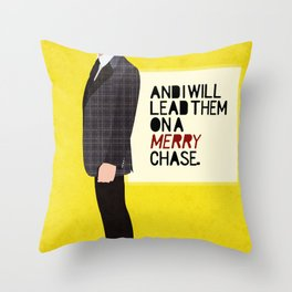 """And I will lead them on a merry chase."" Throw Pillow"