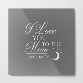I Love You To The Moon & Back Children's Quote Metal Print