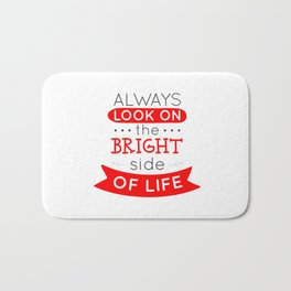 Always look on the bright side of life Bath Mat