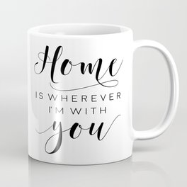 Home Is Wherever I'm With You,Home Decor Wall Art,Home Sign,Family Sign,Home Wall Decor Coffee Mug
