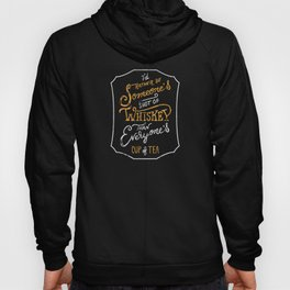 I'd Rather Be Someone's Shot of Whiskey Than Everyone's Cup of Tea Hoody